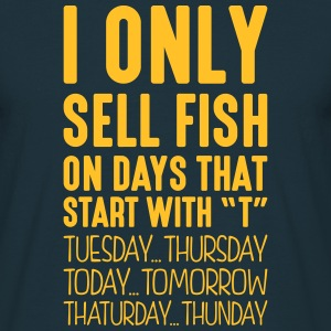 i only sell fish on days that start with t - Men's T-Shirt