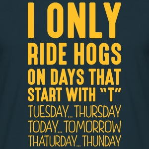 i only ride hogs on days that start with t - Men's T-Shirt