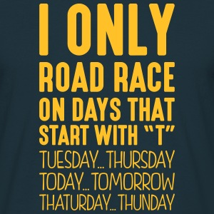 i only road race on days that start with t - Men's T-Shirt