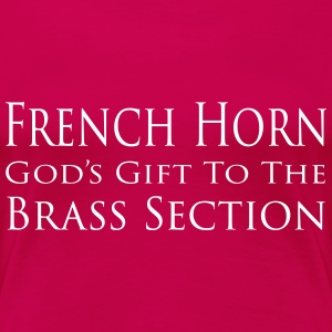 French Horn God's gift to the Brass Section T-Shirts - Women's Premium T-Shirt