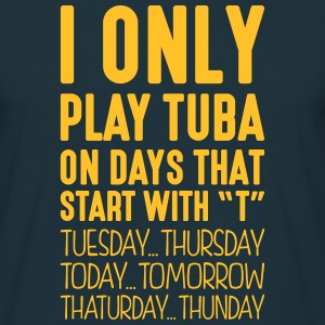 i only play tuba on days that start with t - Men's T-Shirt