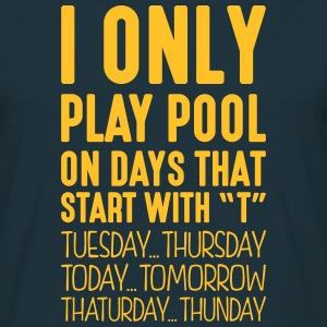 i only play pool on days that start with t - Men's T-Shirt