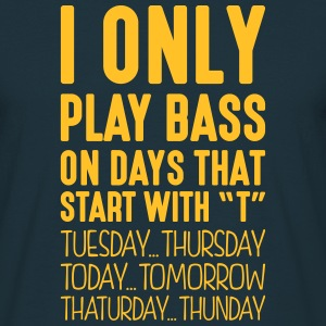 i only play bass on days that start with t - T-shirt Homme