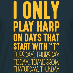 i only play harp on days that start with t - Men's T-Shirt