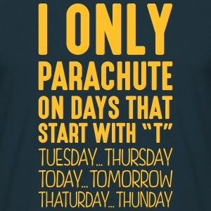 i only parachute on days that start with t - Men's T-Shirt
