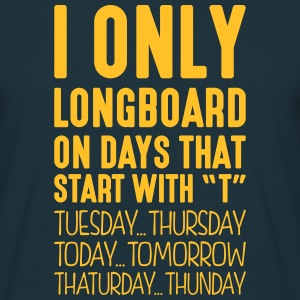 i only longboard on days that start with t - T-shirt Homme