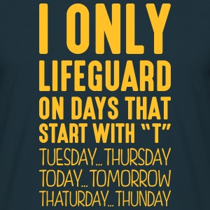 i only lifeguard on days that start with t - Men's T-Shirt