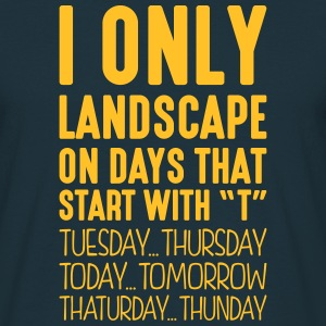 i only landscape on days that start with t - Men's T-Shirt