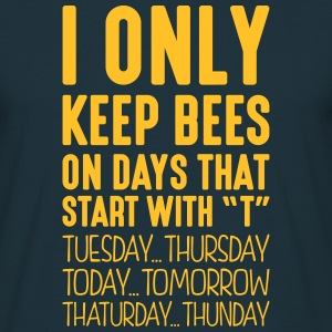 i only keep bees on days that start with t - Men's T-Shirt