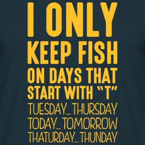 i only keep fish on days that start with t - Men's T-Shirt