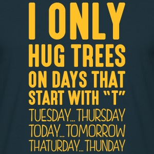 i only hug trees on days that start with t - Men's T-Shirt