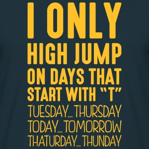 i only high jump on days that start with t - Men's T-Shirt