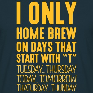 i only home brew on days that start with t - Men's T-Shirt