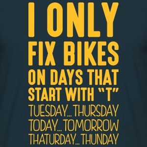 i only fix bikes on days that start with t - Men's T-Shirt