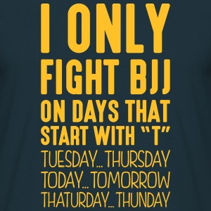 i only fight bjj on days that start with t - Men's T-Shirt