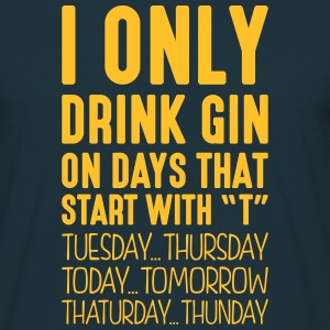 i only drink gin on days that start with t - T-shirt Homme