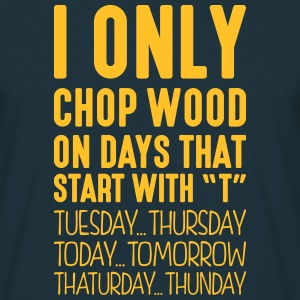 i only chop wood on days that start with t - Men's T-Shirt