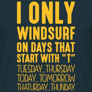 i only windsurf on days that start with t - T-shirt Homme