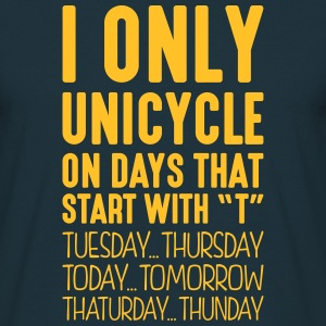 i only unicycle on days that start with t - Men's T-Shirt