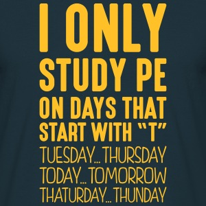 i only study pe on days that start with t - Men's T-Shirt