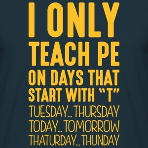 i only teach pe on days that start with t - Men's T-Shirt