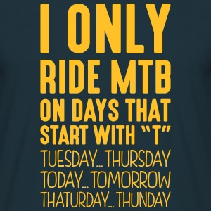i only ride mtb on days that start with t - Men's T-Shirt