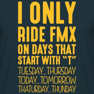 i only ride fmx on days that start with t - Men's T-Shirt