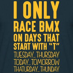 i only race bmx on days that start with t - Men's T-Shirt