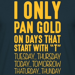 i only pan gold on days that start with t - Men's T-Shirt