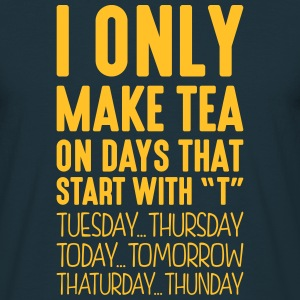 i only make tea on days that start with t - Men's T-Shirt