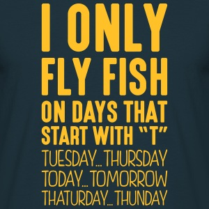 i only fly fish on days that start with t - Men's T-Shirt