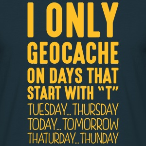 i only geocache on days that start with t - Men's T-Shirt