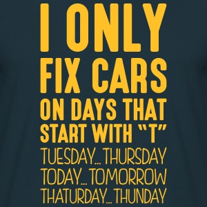 i only fix cars on days that start with t - Men's T-Shirt