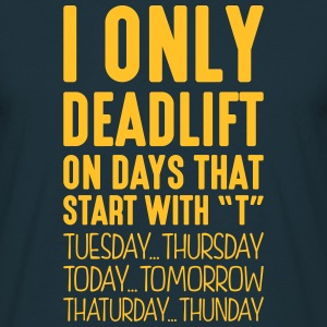 i only deadlift on days that start with t - T-shirt Homme