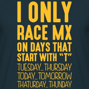 i only race mx on days that start with t - Men's T-Shirt