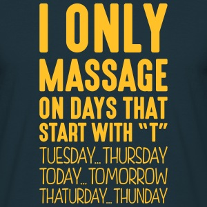 i only massage on days that start with t - Men's T-Shirt