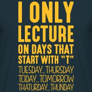 i only lecture on days that start with t - Men's T-Shirt