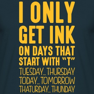 i only get ink on days that start with t - Men's T-Shirt