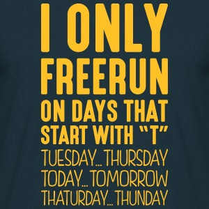 i only freerun on days that start with t - Men's T-Shirt