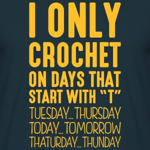 i only crochet on days that start with t - Men's T-Shirt