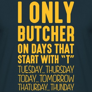 i only butcher on days that start with t - Men's T-Shirt