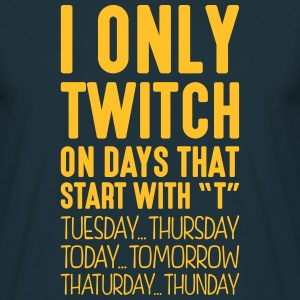 i only twitch on days that start with t - T-shirt Homme