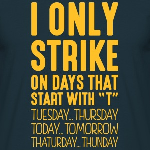 i only strike on days that start with t - Men's T-Shirt