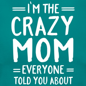 I'm The Crazy Mom Everyone Told You About Koszulki - Koszulka damska