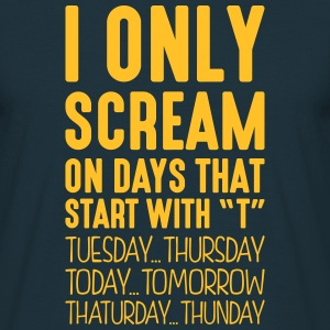 i only scream on days that start with t - Men's T-Shirt