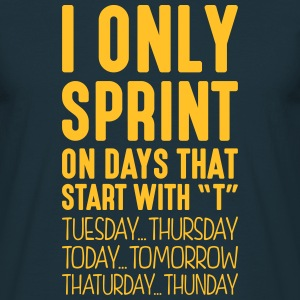 i only sprint on days that start with t - Men's T-Shirt