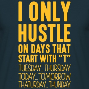 i only hustle on days that start with t - Men's T-Shirt