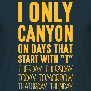 i only canyon on days that start with t - Men's T-Shirt