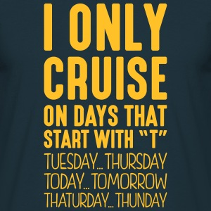 i only cruise on days that start with t - Men's T-Shirt