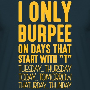 i only burpee on days that start with t - Men's T-Shirt